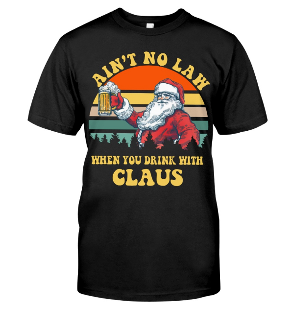 Ain't No Law When You Drink With Claus Sweatshirt