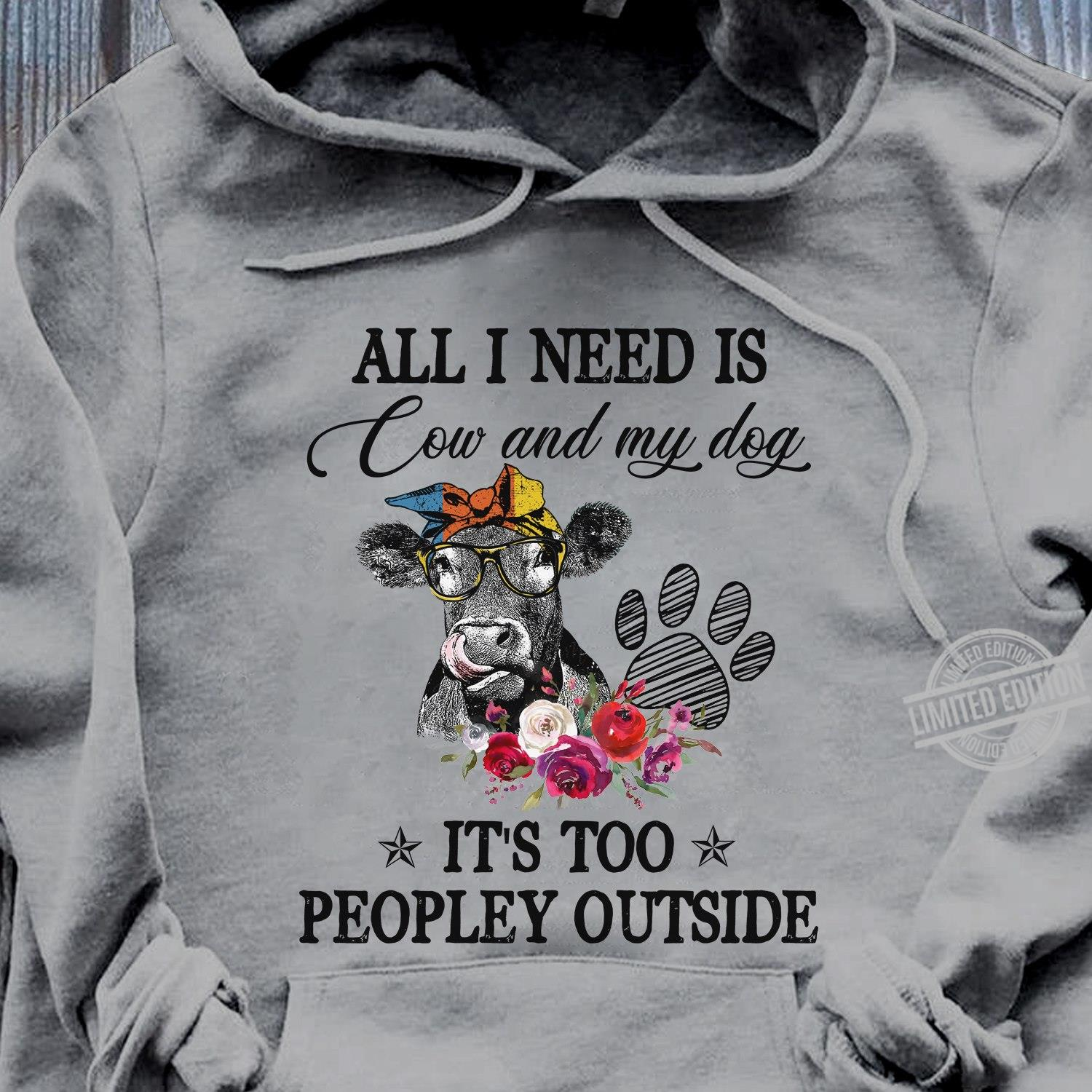 All I Need Is Cow And My Dog It's Too Peopley Outside Hoodie