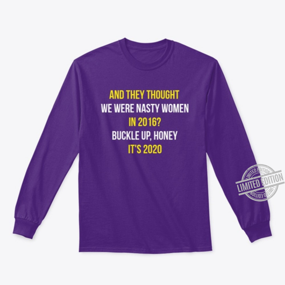 And they Thought We Wear nasty Woman In 2016 Long Sleeve T-Shirt