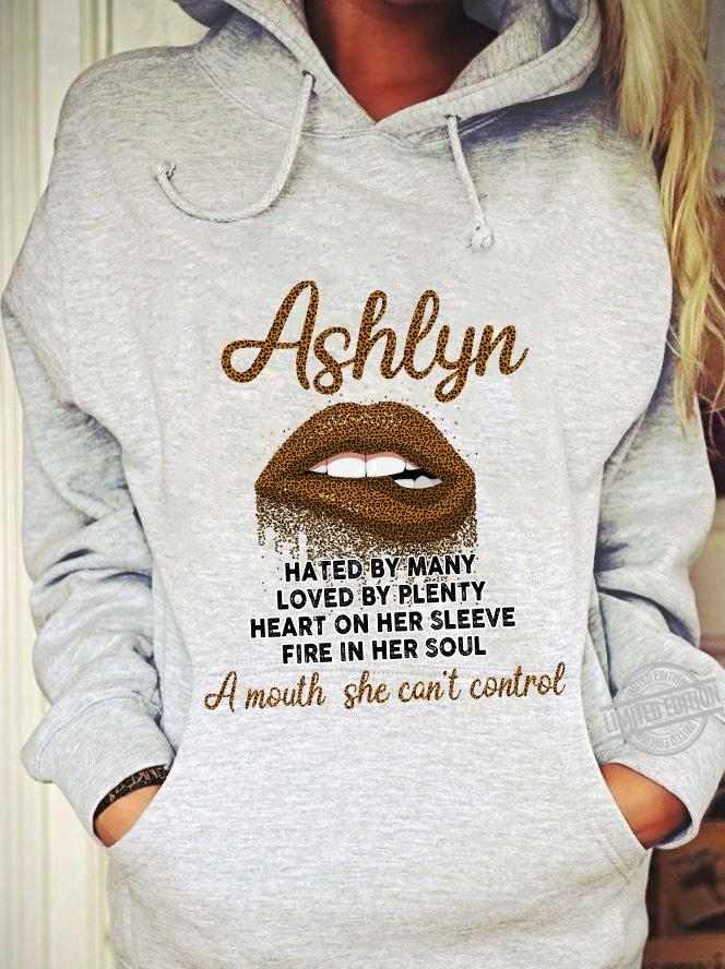 Ashlyn Hated By Many Loved By Plenty Heart On Her Sleeve Fire In Her Soul A Mouth She Can't Control Hoodie