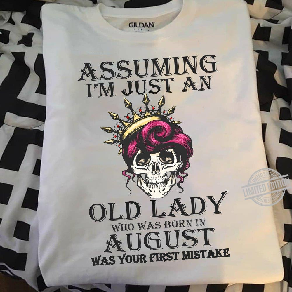 Assuming I'm Just An Old Lady Who Was Born In August Was Your First Mistake Sweatshirt