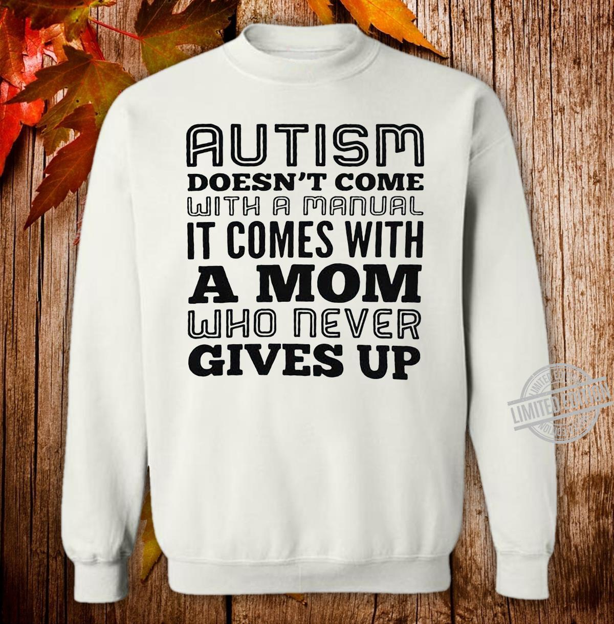 Autism doesn't come with a manual it comes with a mom who never gives up Sweatshirt