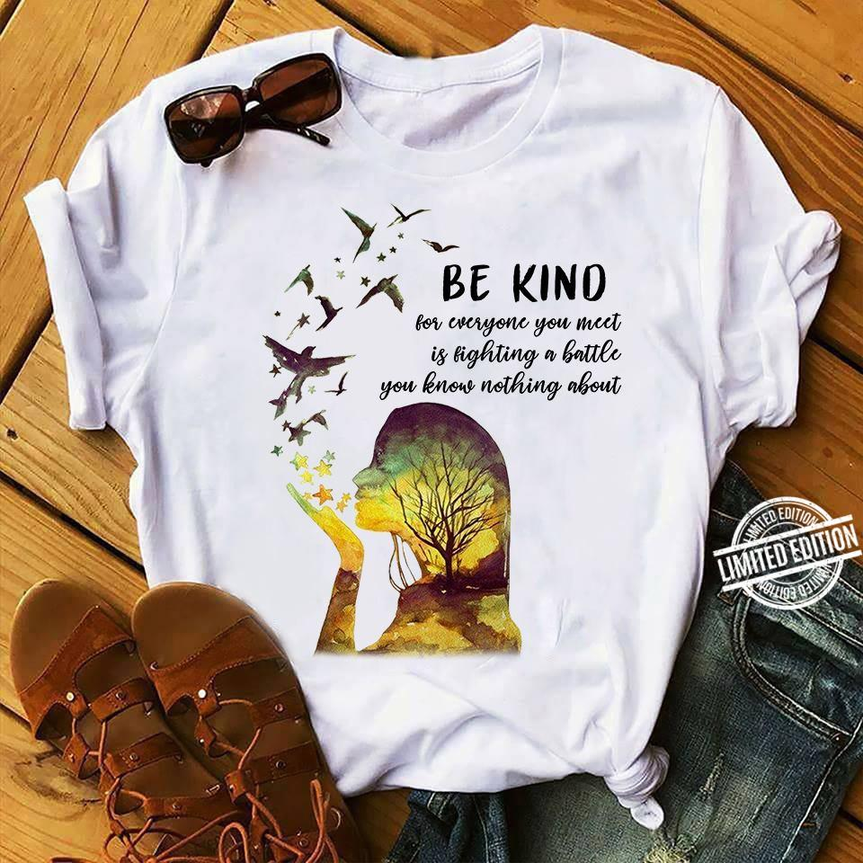 Be Kind For Everyone You Meet Is Fighting A Battle You Know Nothing About Men T-Shirt