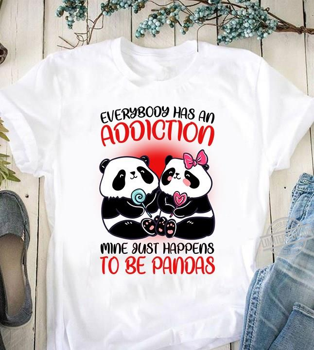 Everybody Has An Addiction Mine Just Happens To be Pandas Women T-Shirt
