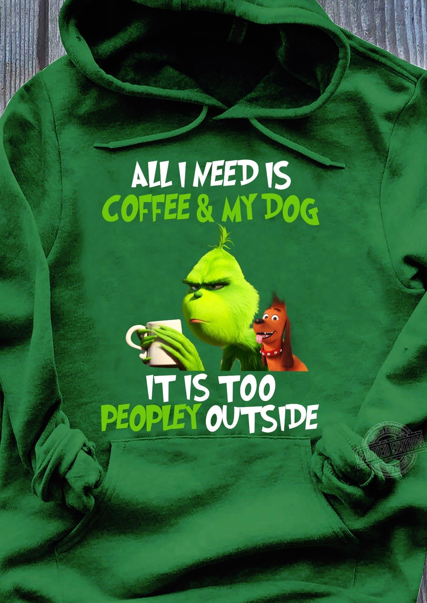 Grinch All I need is coffee and my dog it is too peopley outside Hoodie