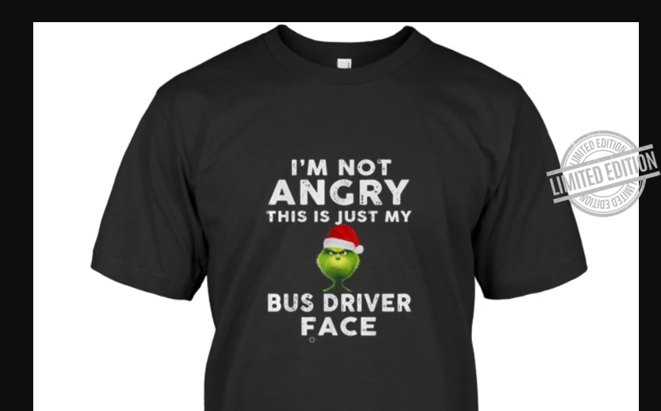 Grinch I'm Not Angry This Is Just My Bus Driver Face Men T-Shirt