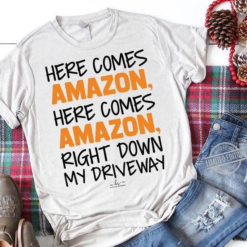 Here Comes Amazon Right Down My Driveway Sweatshirt