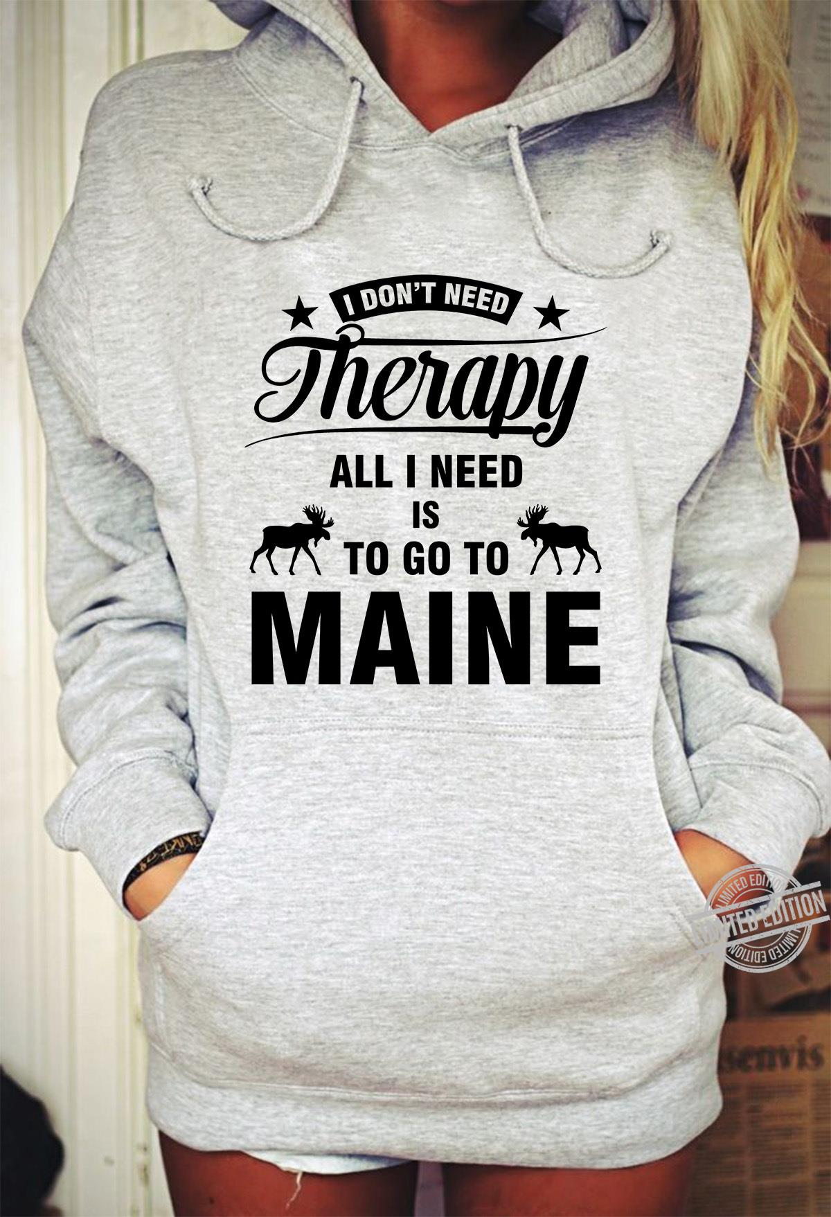 I Don't Need Therapy All I Need Is To Go To Maine Women T-Shirt