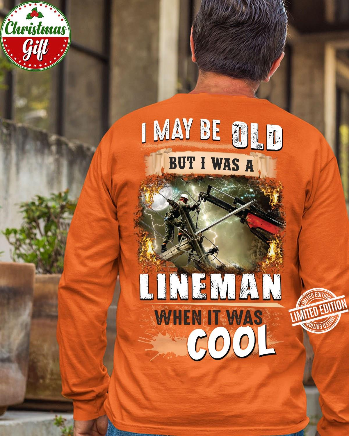 I May Be Old Lineman When It Was Cool Long Sleeve T-Shirt