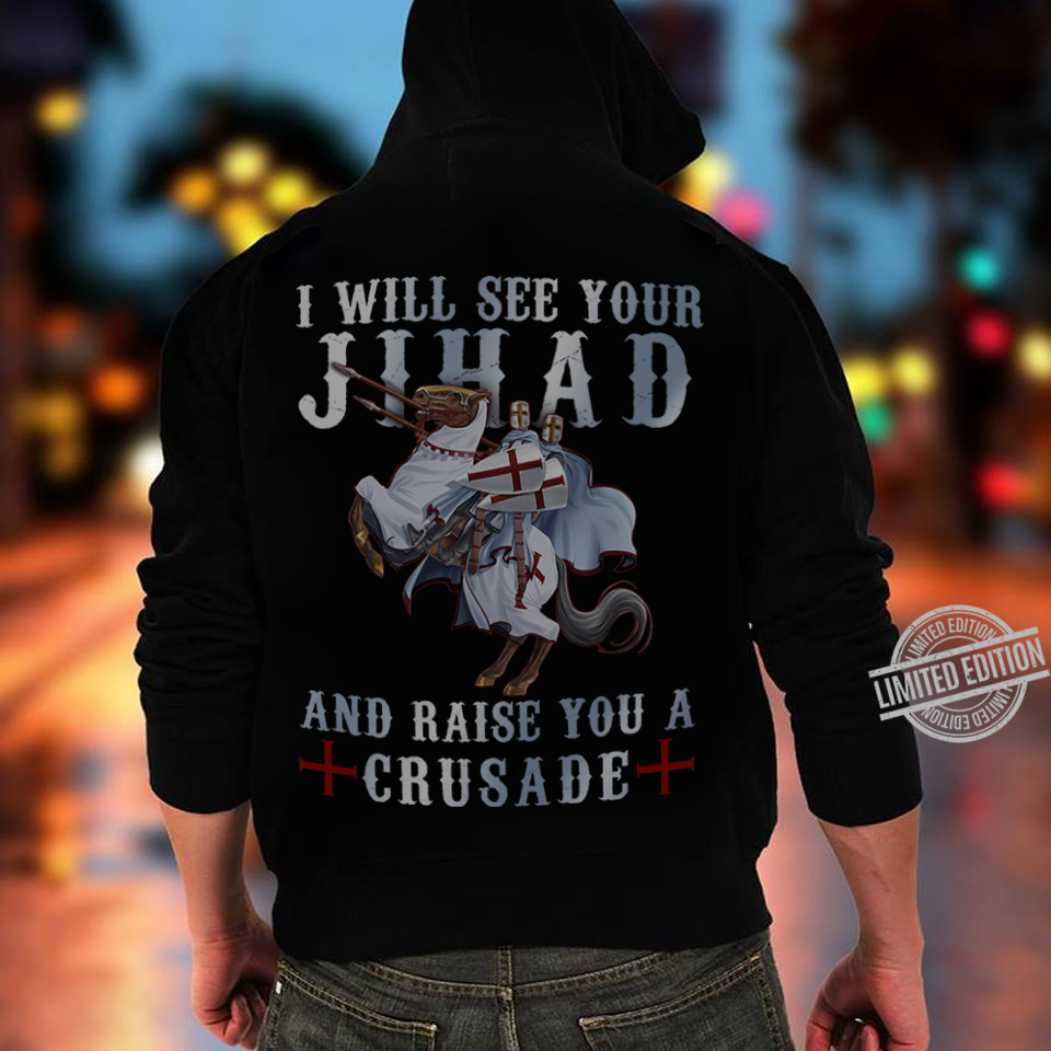 I Will See Your Jihad And Raise You A Crusade Hoodie