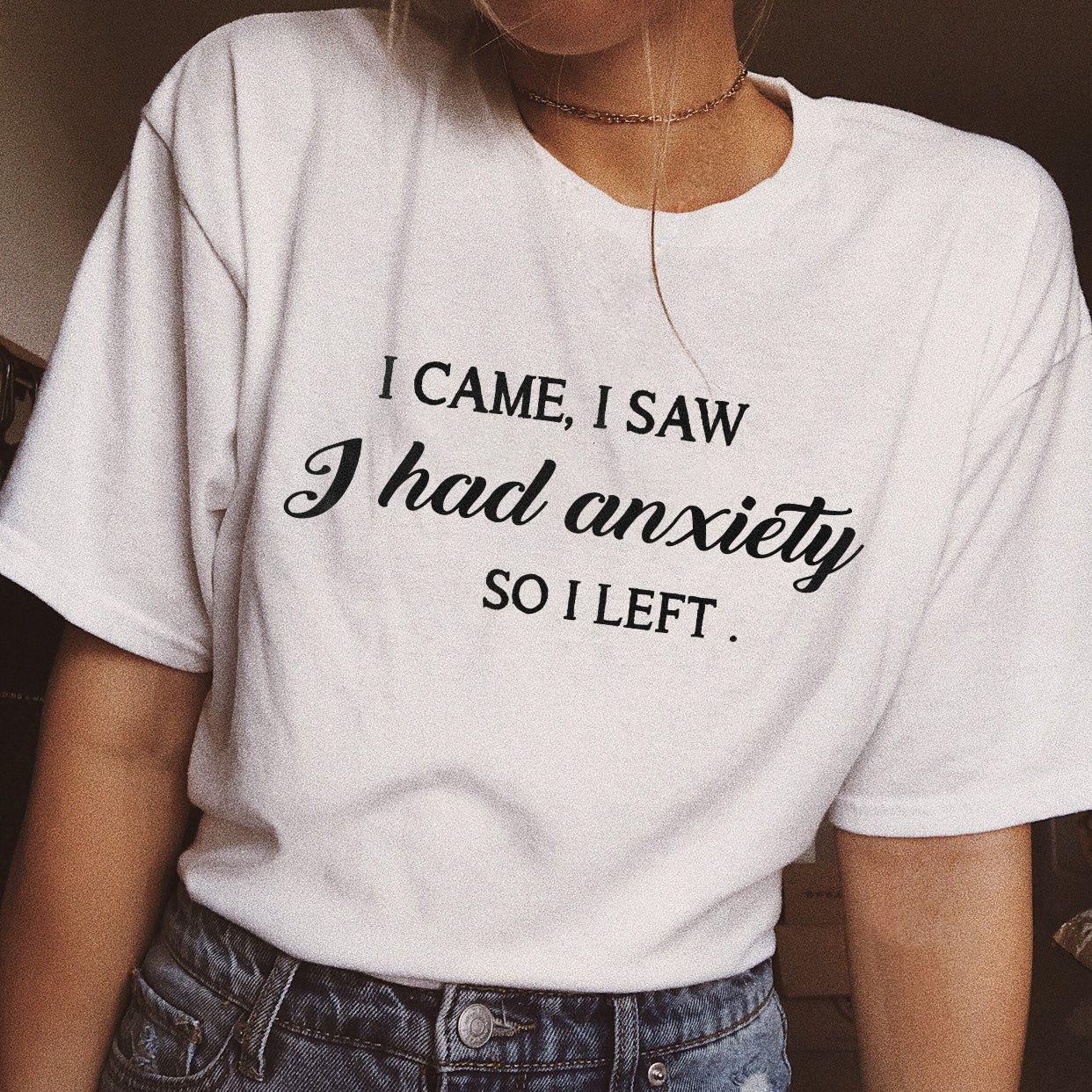 I came I saw I had anxiety so I left Women T-Shirt