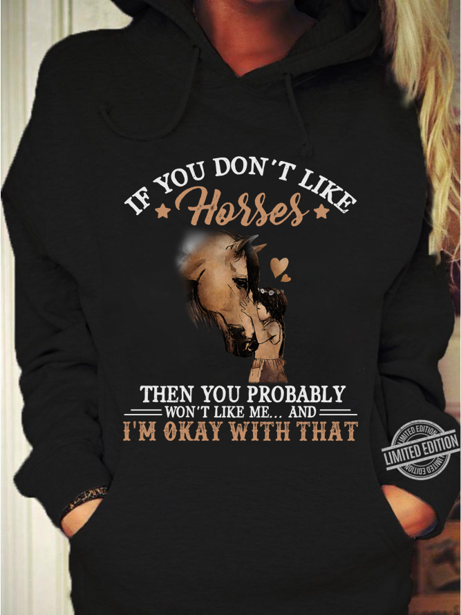 If You Don't Like Horses Then You Probably Men T-Shirt