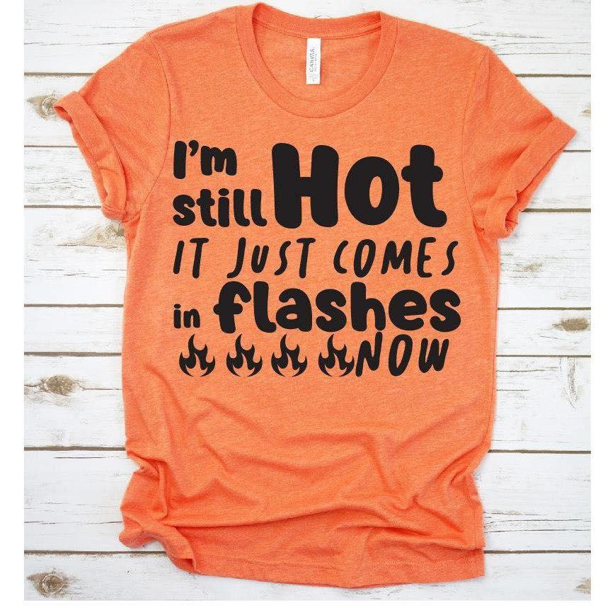 I'm still hot it just comes in flashes now Men T-Shirt