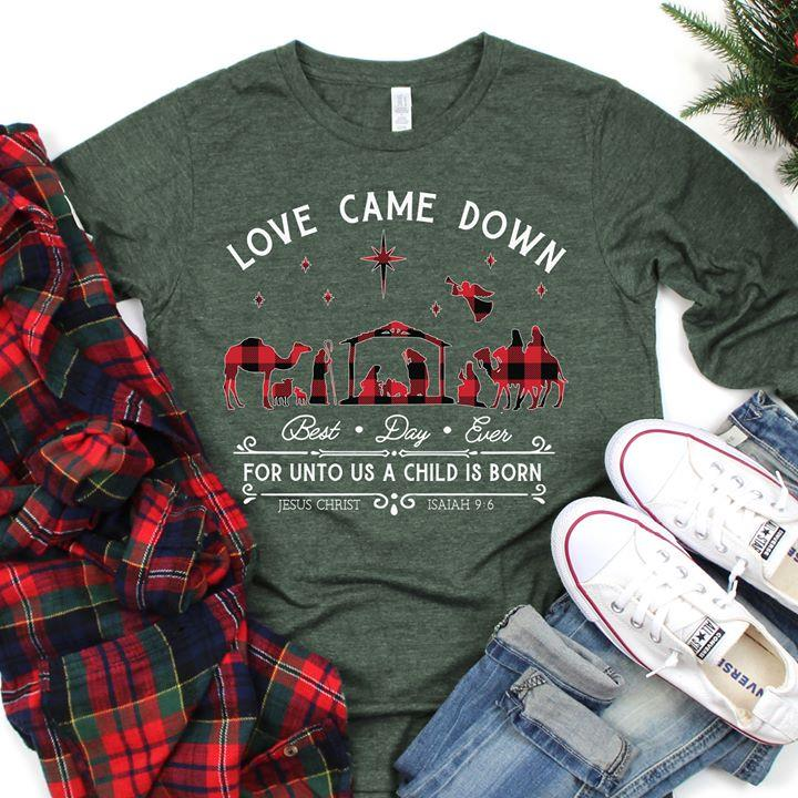 Love came down best day ever for unto us a child is born Men T-Shirt