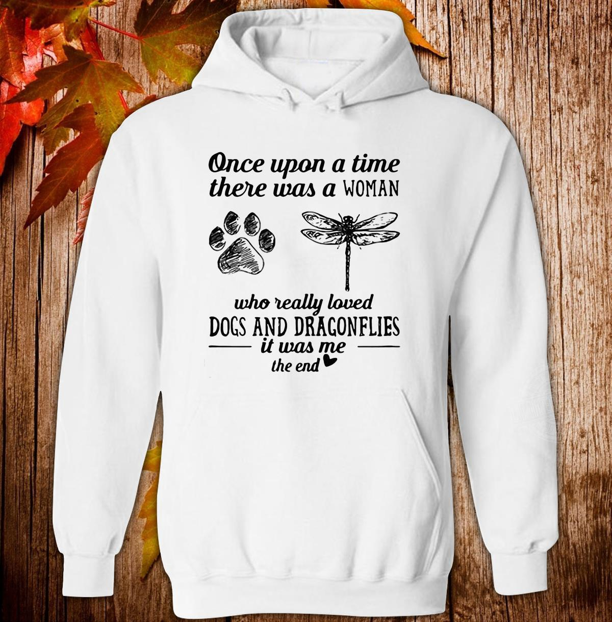 Once upon a time there was a woman who really loved dogs and dragonflies it was me Hoodie