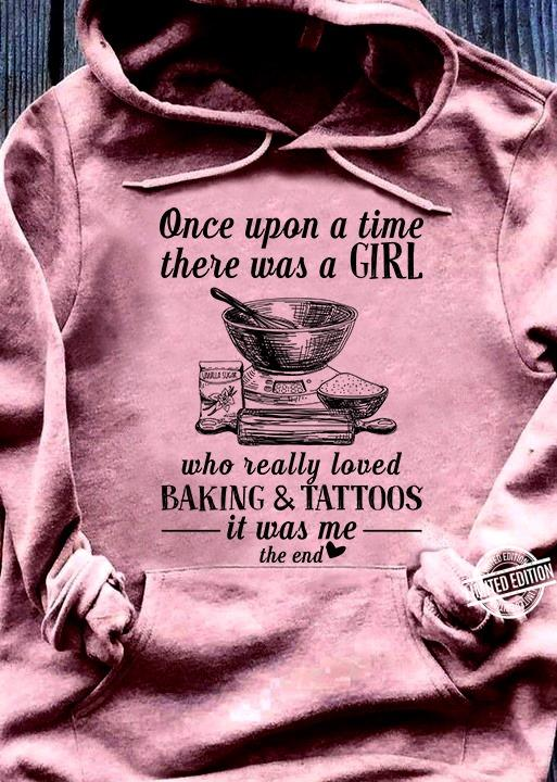One Upon A Time There Was A Girl Who Really Loved Baking & Tattoos It Was Me The End Long Sleeve T-Shirt