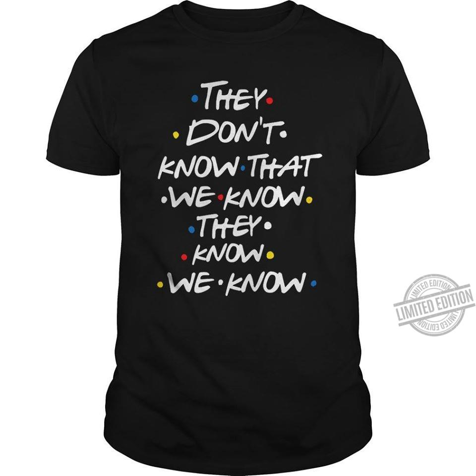 They Don't Know That We Know They Know We Know Women T-Shirt