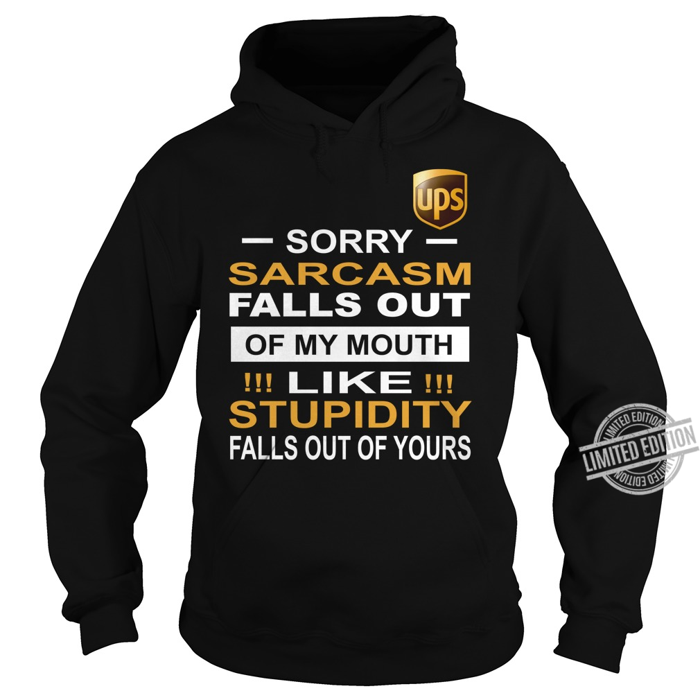 Ups Sorry Sarcasm Falls Ot Of My Mouth Like Stupidity Falls Out Of Yours Women T-Shirt