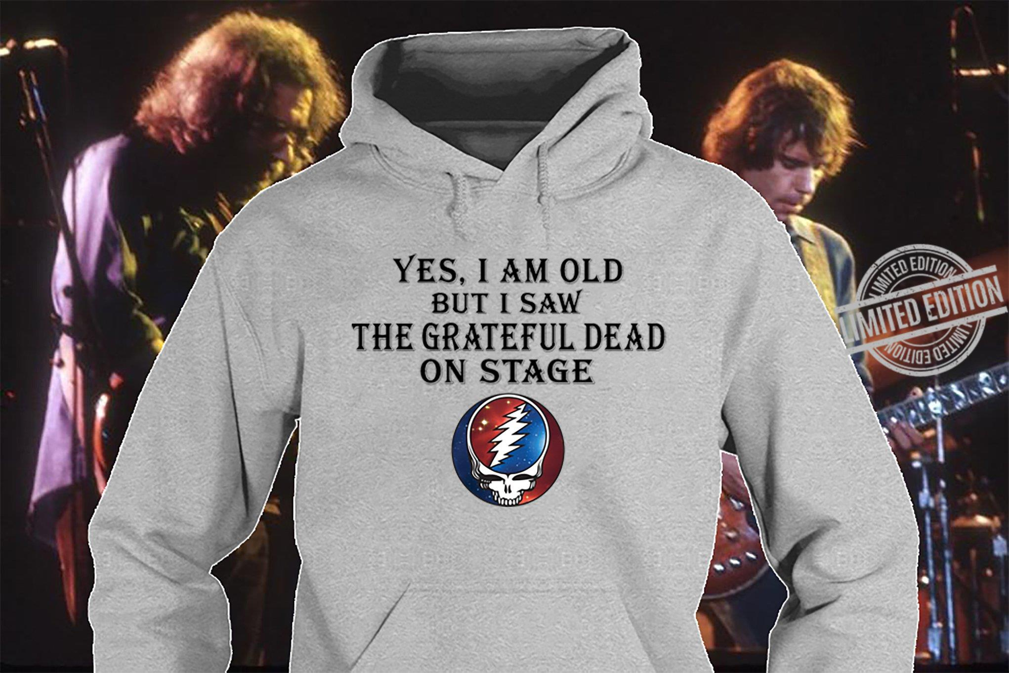 Yes, I Am Old But I Saw the Grateful Dead On Stage Sweatshirt
