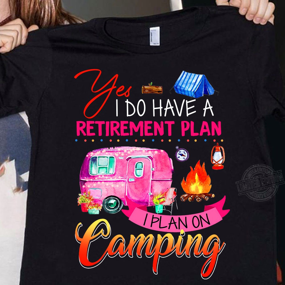 Yes I do have a retirement plan I plan on camping Women T-Shirt